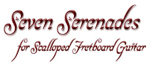 Seven Serenades for Scalloped Fretboard Guitar